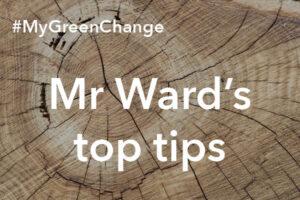 #MyGreenChange – Mr Ward's Top Tips