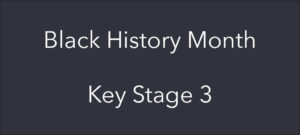 Black History Month 2021 – Key Stage 3 further reading