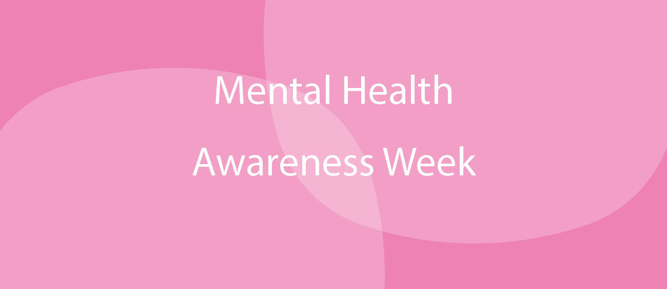 Mental Health Awareness Week – 10th – 16th May 2021